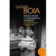 Strania istorie a comunismului romanesc (si nefericitele ei consecinte) (eBook)