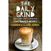 The Daily Grind: How to Open & Run a Coffee Shop That Makes Money, Paperback/Andrew J. Bowen