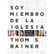 Soy Miembro de la Iglesia: La Actitud Que Marca la Diferencia = I Am a Church Member, Paperback/Thom S. Rainer