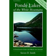 Ponds and Lakes of the White Mountains: A Four-Season Guide for Hikers and Anglers, Paperback/Steven D. Smith