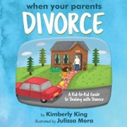 When Your Parents Divorce: A Kid-To-Kid Guide to Dealing with Divorce, Paperback/Kimberly King