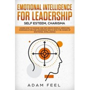 Emotional Intelligence for Leadership: Learn How to Manage and Influence People, Improving Communication and Leadership Skills with The Power of Emoti, Paperback/Adam Feel