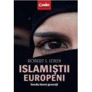 Islamistii europeni. Revolta tinerei generatii - Robert S. Leiken
