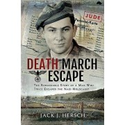 Death March Escape: The Remarkable Story of a Man Who Twice Escaped the Nazi Holocaust, Hardcover/Jack J. Hersch