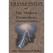FRANKENSTEIN or The Modern Prometheus (Uncensored 1818 Edition), Paperback/Mary Wollstonecraft Shelley