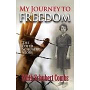 My Journey to Freedom: The Edith Schubert Story, Paperback/Edith Schubert Combs