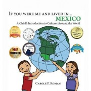 If You Were Me and Lived In... Mexico: A Child's Introduction to Cultures Around the World, Hardcover/Carole P. Roman