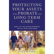 Protecting Your Assets from Probate and Long-Term Care: Don't Let the System Bankrupt You and Your Loved Ones, Paperback