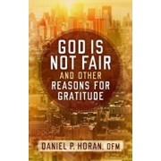 God Is Not Fair, and Other Reasons for Gratitude, Paperback/Daniel P. Horan