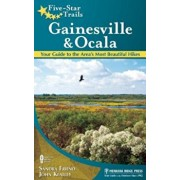Five-Star Trails: Gainesville & Ocala: Your Guide to the Area's Most Beautiful Hikes, Paperback/Sandra Friend