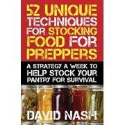 52 Unique Techniques for Stocking Food for Preppers: A Strategy a Week to Help Stock Your Pantry for Survival, Paperback/David Nash