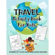 Travel Activity Book for Kids Ages 4-8: A Fun Kid Workbook Game for Learning, Fun Coloring, Dot to Dot, Mazes, Word Search and More!, Paperback/Activity Slayer