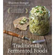 Traditionally Fermented Foods: Innovative Recipes and Old-Fashioned Techniques for Sustainable Eating, Paperback