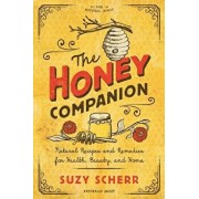 The Honey Companion: Natural Recipes and Remedies for Health, Beauty, and Home, Paperback/Suzy Scherr
