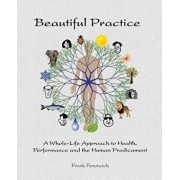 Beautiful Practice: An Whole-Life Approach to Health, Performance and the Human Predicament, Paperback/Frank Forencich