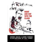 A Riot of Our Own: Night and Day with the Clash, Paperback/Johnny Green