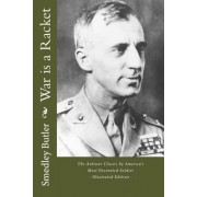 War Is a Racket - The Antiwar Classic by America's Most Decorated Soldier: Illustrated Edition, Paperback