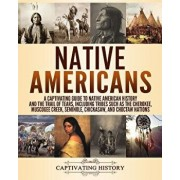 Native Americans: A Captivating Guide to Native American History and the Trail of Tears, Including Tribes Such as the Cherokee, Muscogee, Paperback/Captivating History