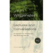 Wittgenstein, 40th Anniversary Edition: Lectures and Conversations on Aesthetics, Psychology and Religious Belief, Paperback/Ludwig Wittgenstein