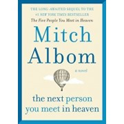 The Next Person You Meet in Heaven: The Sequel to the Five People You Meet in Heaven, Hardcover/Mitch Albom