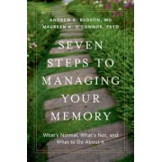 Seven Steps to Managing Your Memory: What's Normal, What's Not, and What to Do about It, Hardcover