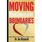 Moving Your Invisible Boundaries: Heart Physics: The Key to Limitless Living, Paperback/Jim Richards