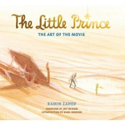 The Little Prince: The Art of the Movie, Hardcover/Ramin Zahed