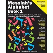 Messiah's Alphabet: A Workbook for Learning How to Read, Write and Pronounce the Letters of the Hebrew Alphabet, Paperback/James T. Cummins