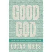 Good God: The One We Want to Believe In but Are Afraid to Embrace, Paperback/Lucas Miles