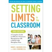 Setting Limits in the Classroom: A Complete Guide to Effective Classroom Management with a School-Wide Discipline Plan, Paperback/Robert J. MacKenzie