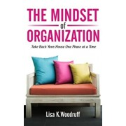 The Mindset of Organization: Take Back Your House One Phase at a Time, Paperback/Lisa K. Woodruff