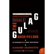 The Gulag Archipelago Volume 2 An Experiment in Literary Investigation 1918-1956