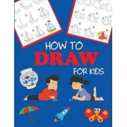 How to Draw for Kids: Learn to Draw Step by Step, Easy and Fun, Paperback