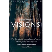 I Believe in Visions: The Fascinating Personal Story of a Man Whose Life and Ministry Have Been Dramatically Influenced by Visions of Jesus, Paperback