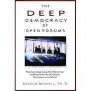 The Deep Democracy of Open Forums: Practical Steps to Conflict Prevention and Resolution for the Family, Workplace, and World, Paperback/Arnold Mindell