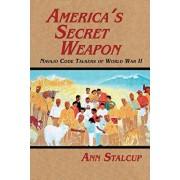America's Secret Weapon: Navajo Code Talkers of World War II, Paperback/Ann Stalcup
