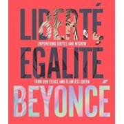 Liberte Egalite Beyonce, Hardcover/Kelly Williams