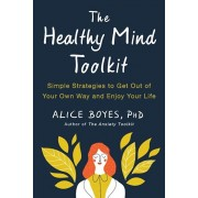 The Healthy Mind Toolkit: Simple Strategies to Get Out of Your Own Way and Enjoy Your Life, Paperback