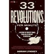 33 Revolutions Per Minute: A History of Protest Songs, from Billie Holiday to Green Day, Paperback/Dorian Lynskey