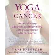 Yoga for Cancer: A Guide to Managing Side Effects, Boosting Immunity, and Improving Recovery for Cancer Survivors, Paperback