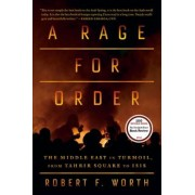 A Rage for Order: The Middle East in Turmoil, from Tahrir Square to ISIS, Paperback