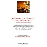 Reforme ale justitiei in Europa de Est. Perspective comparative/Lucian Dumitru Dirdala