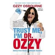 Trust Me, I'm Dr. Ozzy: Advice from Rock's Ultimate Survivor, Paperback/Ozzy Osbourne