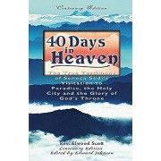 40 Days in Heaven: The True Testimony of Seneca Sodi's Visitation to Paradise, the Holy City and the Glory of God's Throne, Paperback/Elwood Scott