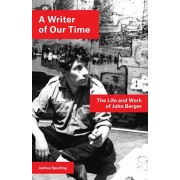 A Writer of Our Time: The Life and Work of John Berger, Paperback/Joshua Sperling