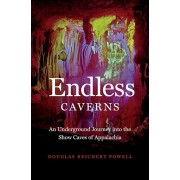 Endless Caverns: An Underground Journey Into the Show Caves of Appalachia, Hardcover/Douglas Reichert Powell