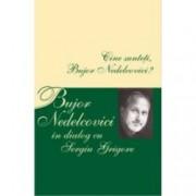 Cine sunteti Bujor Nedelcovici Bujor Nedelcovici in dialog cu Sergiu Grigore