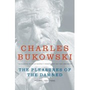 The Pleasures of the Damned: Poems, 1951-1993, Paperback/Charles Bukowski