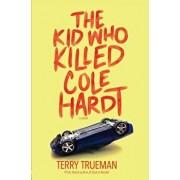 The Kid Who Killed Cole Hardt, Paperback/Terry Trueman
