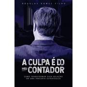 A Culpa Do Meu Contador: Como Transformar Essa Relao Numa Parceria Estrategica!, Paperback/Vandre Queiroz